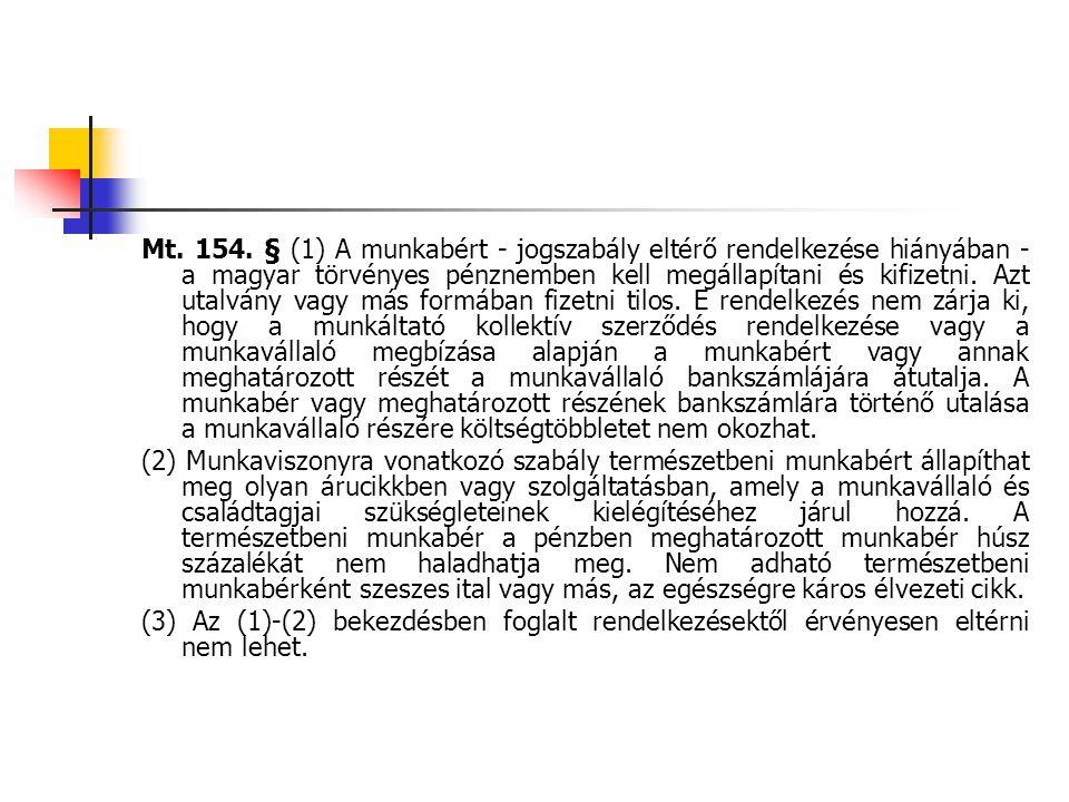 Mt. 154. § (1) A munkabért - jogszabály eltérő rendelkezése hiányában - a magyar törvényes pénznemben kell megállapítani és kifizetni. Azt utalvány va