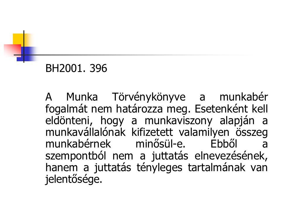 BH2001. 396 A Munka Törvénykönyve a munkabér fogalmát nem határozza meg. Esetenként kell eldönteni, hogy a munkaviszony alapján a munkavállalónak kifi