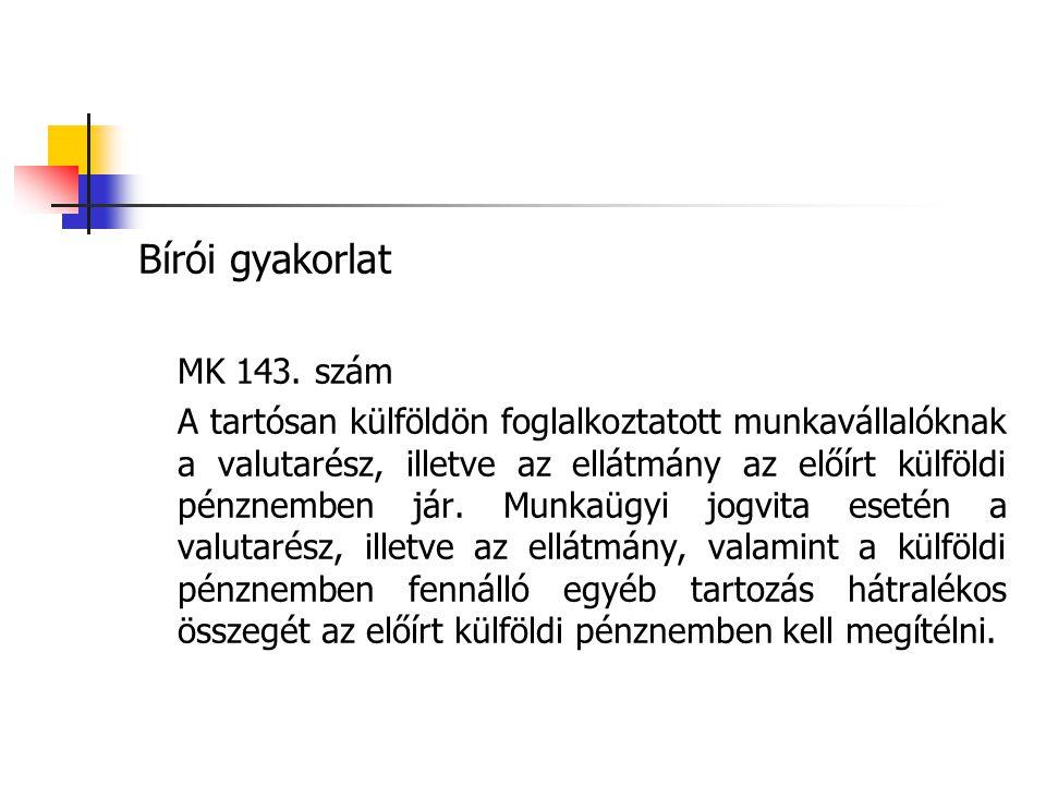 Bírói gyakorlat MK 143. szám A tartósan külföldön foglalkoztatott munkavállalóknak a valutarész, illetve az ellátmány az előírt külföldi pénznemben já