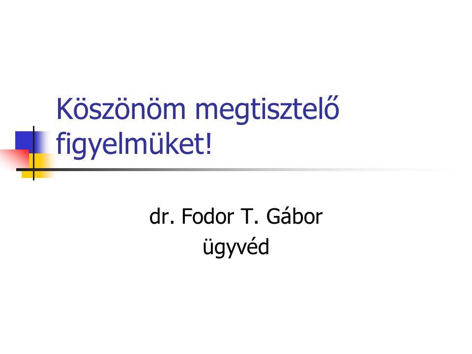 Köszönöm megtisztelő figyelmüket! dr. Fodor T. Gábor ügyvéd