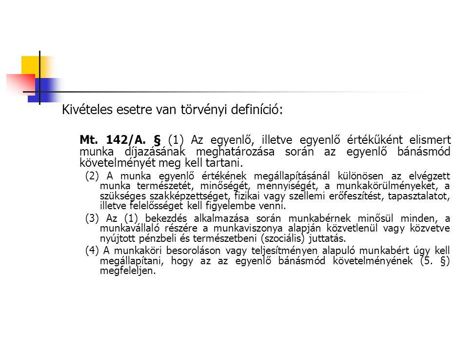 Kivételes esetre van törvényi definíció: Mt. 142/A. § (1) Az egyenlő, illetve egyenlő értékűként elismert munka díjazásának meghatározása során az egy