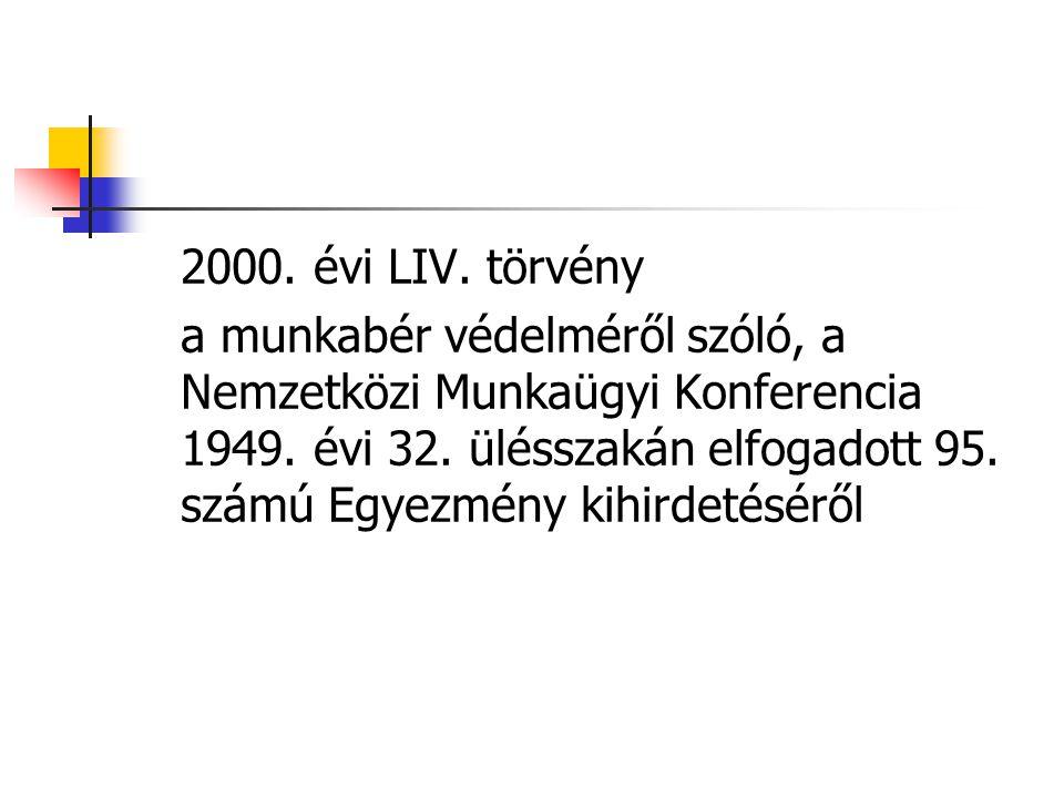 2000. évi LIV. törvény a munkabér védelméről szóló, a Nemzetközi Munkaügyi Konferencia 1949. évi 32. ülésszakán elfogadott 95. számú Egyezmény kihirde