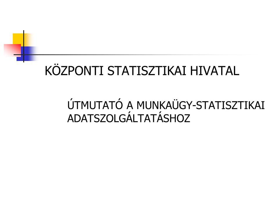 KÖZPONTI STATISZTIKAI HIVATAL ÚTMUTATÓ A MUNKAÜGY-STATISZTIKAI ADATSZOLGÁLTATÁSHOZ