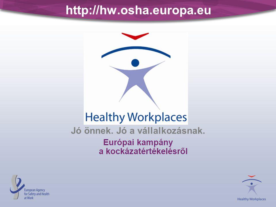 http://hw.osha.europa.eu Jó önnek. Jó a vállalkozásnak. Európai kampány a kockázatértékelésről