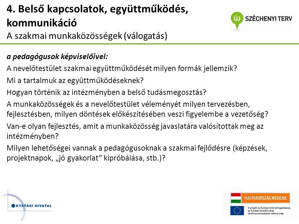4. Belső kapcsolatok, együttműködés, kommunikáció A szakmai munkaközösségek (válogatás) a pedagógusok képviselőivel: A nevelőtestület szakmai együttmű