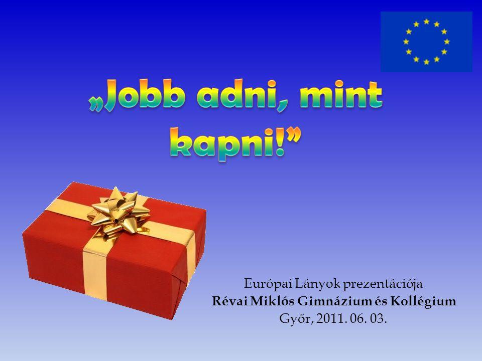 Európai Lányok prezentációja Révai Miklós Gimnázium és Kollégium Győr, 2011. 06. 03.