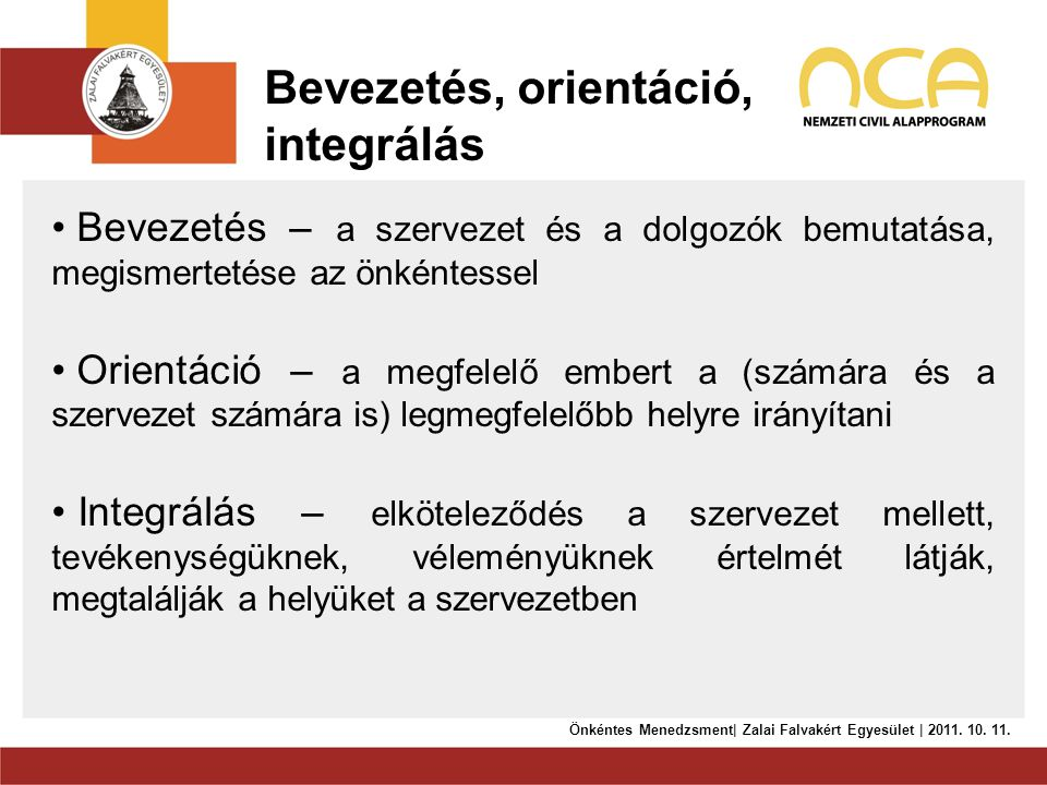 Bevezetés, orientáció, integrálás • Bevezetés – a szervezet és a dolgozók bemutatása, megismertetése az önkéntessel • Orientáció – a megfelelő embert