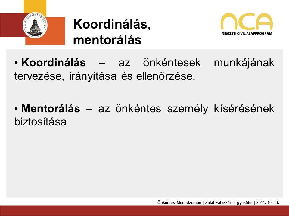 Koordinálás, mentorálás • Koordinálás – az önkéntesek munkájának tervezése, irányítása és ellenőrzése. • Mentorálás – az önkéntes személy kísérésének
