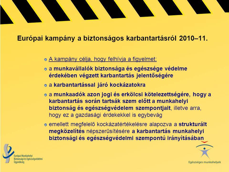Európai kampány a biztonságos karbantartásról 2010–11. A kampány célja, hogy felhívja a figyelmet: a munkavállalók biztonsága és egészsége védelme érd