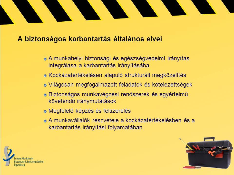 A biztonságos karbantartás általános elvei A munkahelyi biztonsági és egészségvédelmi irányítás integrálása a karbantartás irányításába Kockázatértéke