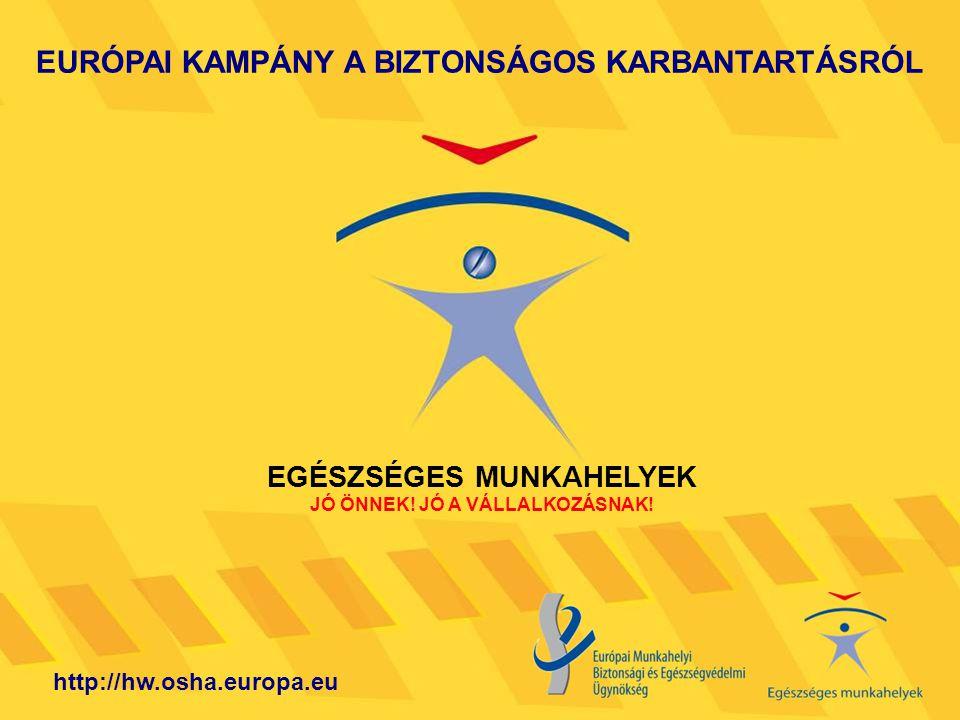 EURÓPAI KAMPÁNY A BIZTONSÁGOS KARBANTARTÁSRÓL EGÉSZSÉGES MUNKAHELYEK JÓ ÖNNEK! JÓ A VÁLLALKOZÁSNAK! http://hw.osha.europa.eu