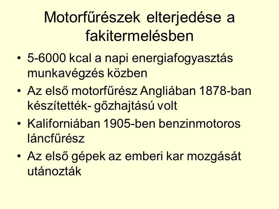 Motorfűrészek elterjedése a fakitermelésben •5-6000 kcal a napi energiafogyasztás munkavégzés közben •Az első motorfűrész Angliában 1878-ban készített