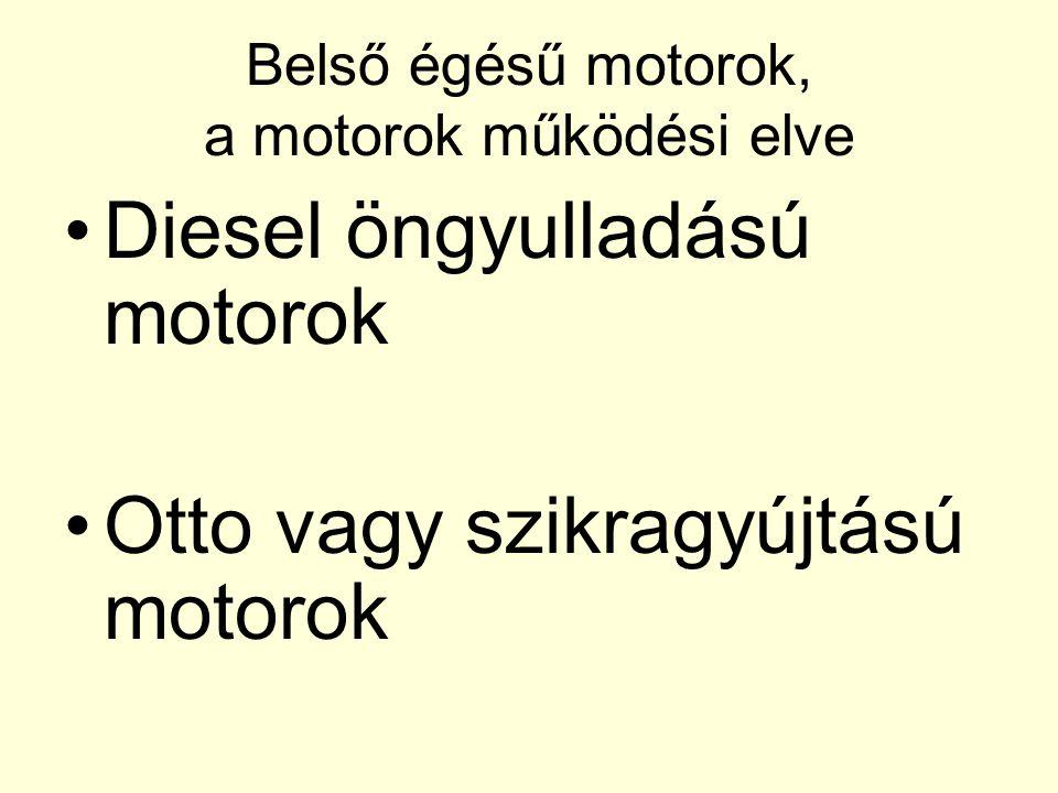 Belső égésű motorok, a motorok működési elve •Diesel öngyulladású motorok •Otto vagy szikragyújtású motorok