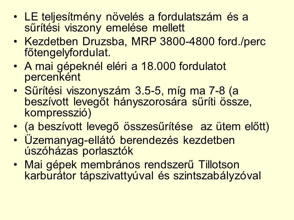 •LE teljesítmény növelés a fordulatszám és a sűrítési viszony emelése mellett •Kezdetben Druzsba, MRP 3800-4800 ford./perc főtengelyfordulat. •A mai g