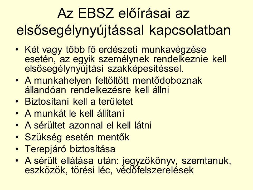 Az EBSZ előírásai az elsősegélynyújtással kapcsolatban •Két vagy több fő erdészeti munkavégzése esetén, az egyik személynek rendelkeznie kell elsősegé