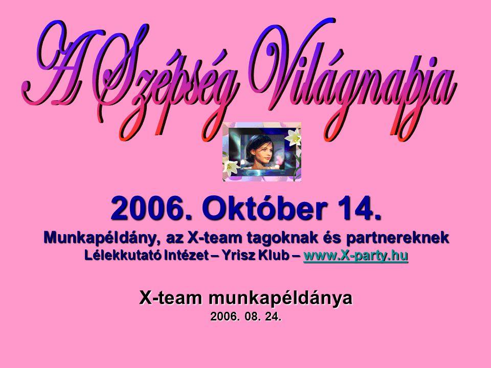 2006. Október 14. Munkapéldány, az X-team tagoknak és partnereknek Lélekkutató Intézet – Yrisz Klub – www.X-party.hu X-team munkapéldánya 2006. 08. 24