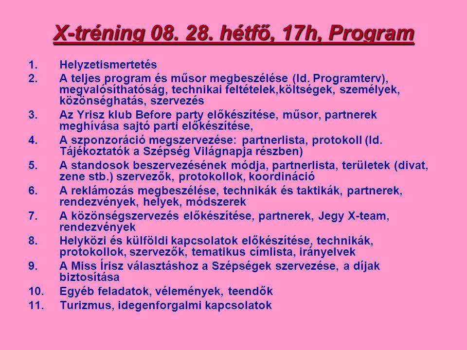 X-tréning 08. 28. hétfő, 17h, Program 1.Helyzetismertetés 2.A teljes program és műsor megbeszélése (ld. Programterv), megvalósíthatóság, technikai fel