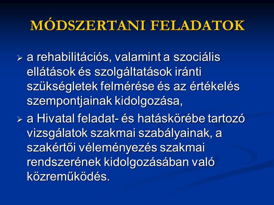 MÓDSZERTANI FELADATOK  a rehabilitációs, valamint a szociális ellátások és szolgáltatások iránti szükségletek felmérése és az értékelés szempontjaina