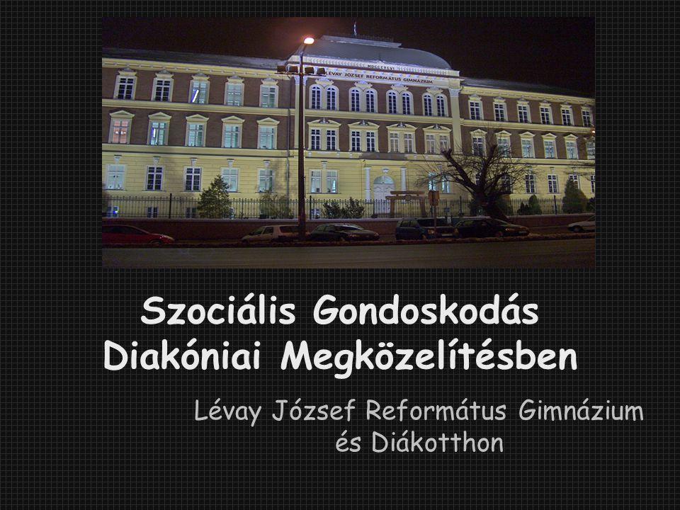 Szociális Gondoskodás Diakóniai Megközelítésben Lévay József Református Gimnázium és Diákotthon