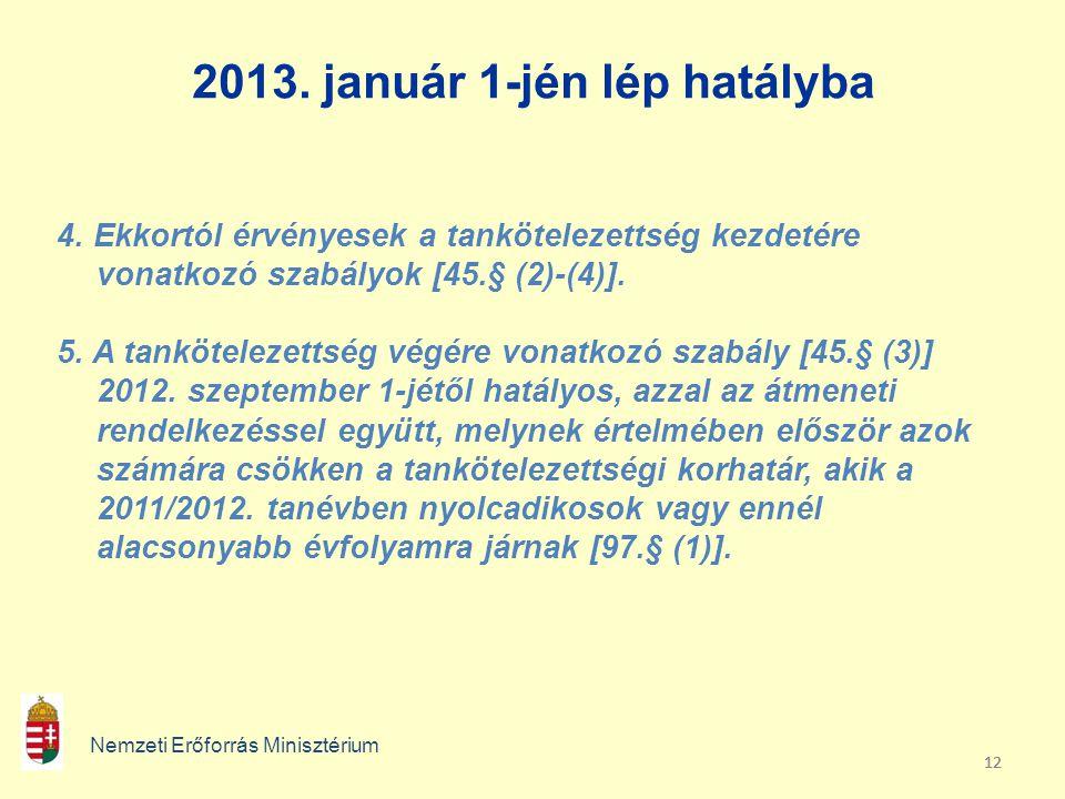 12 2013. január 1-jén lép hatályba Nemzeti Erőforrás Minisztérium 4. Ekkortól érvényesek a tankötelezettség kezdetére vonatkozó szabályok [45.§ (2)-(4