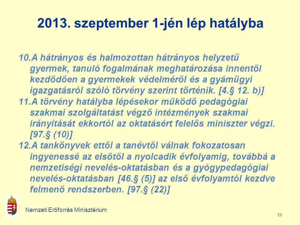 16 2013. szeptember 1-jén lép hatályba Nemzeti Erőforrás Minisztérium 10.A hátrányos és halmozottan hátrányos helyzetű gyermek, tanuló fogalmának megh