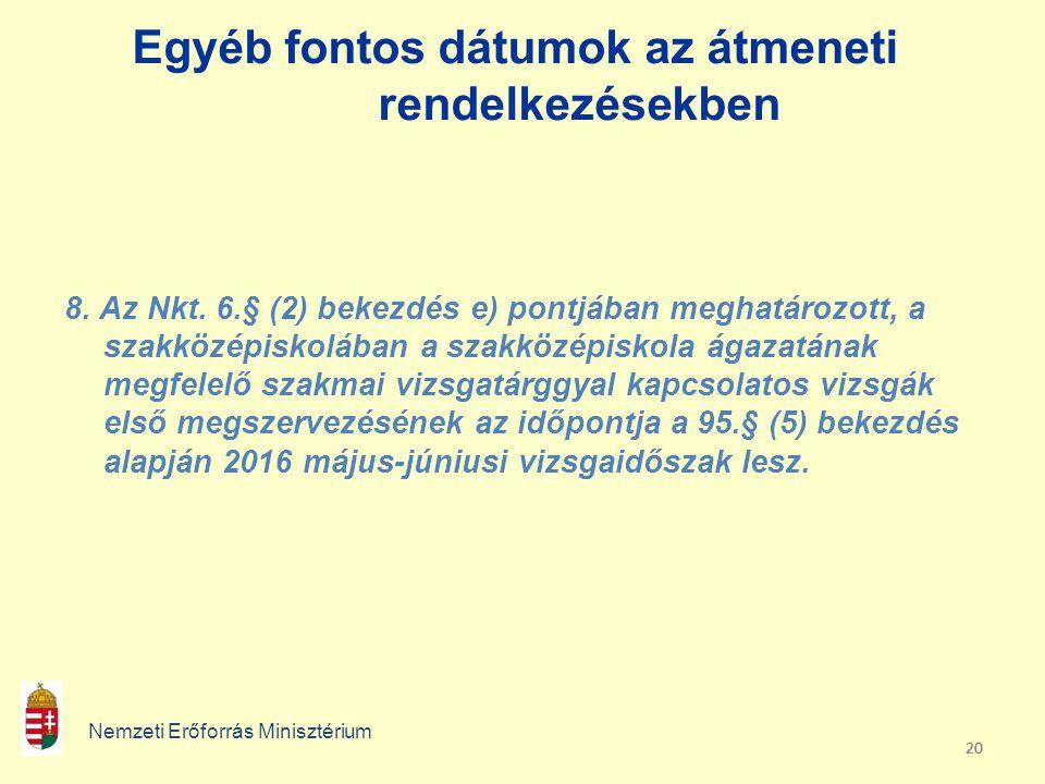 20 Egyéb fontos dátumok az átmeneti rendelkezésekben Nemzeti Erőforrás Minisztérium 8. Az Nkt. 6.§ (2) bekezdés e) pontjában meghatározott, a szakközé