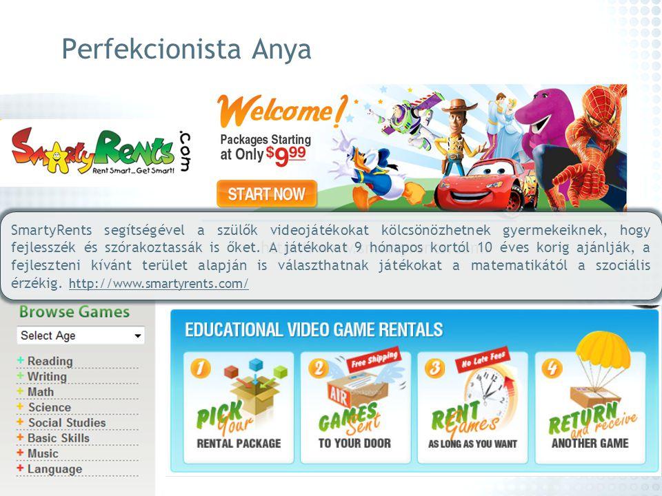 Perfekcionista Anya http://www.smartyrents.com/ SmartyRents segítségével a szülők videojátékokat kölcsönözhetnek gyermekeiknek, hogy fejlesszék és szó