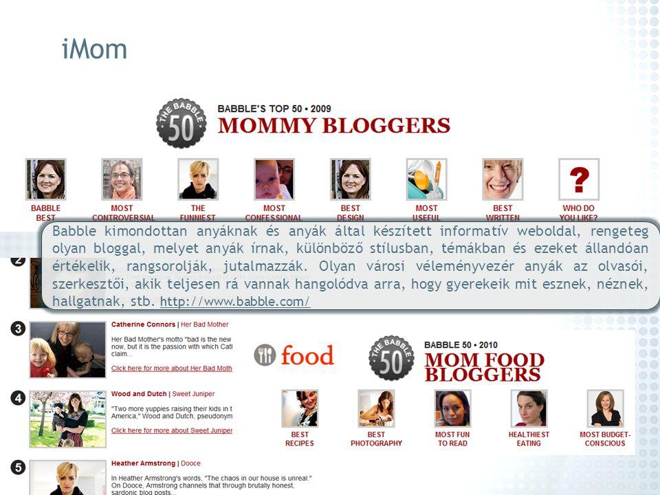 iMom Babble kimondottan anyáknak és anyák által készített informatív weboldal, rengeteg olyan bloggal, melyet anyák írnak, különböző stílusban, témákb