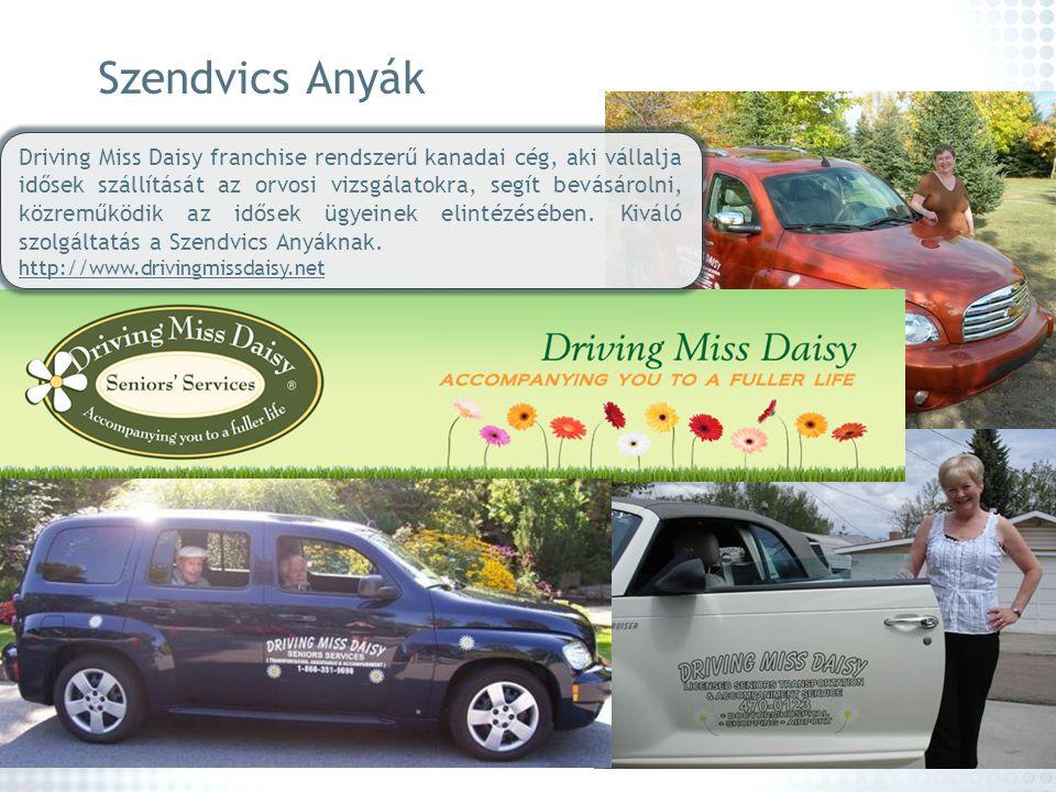 Szendvics Anyák Driving Miss Daisy franchise rendszerű kanadai cég, aki vállalja idősek szállítását az orvosi vizsgálatokra, segít bevásárolni, közrem