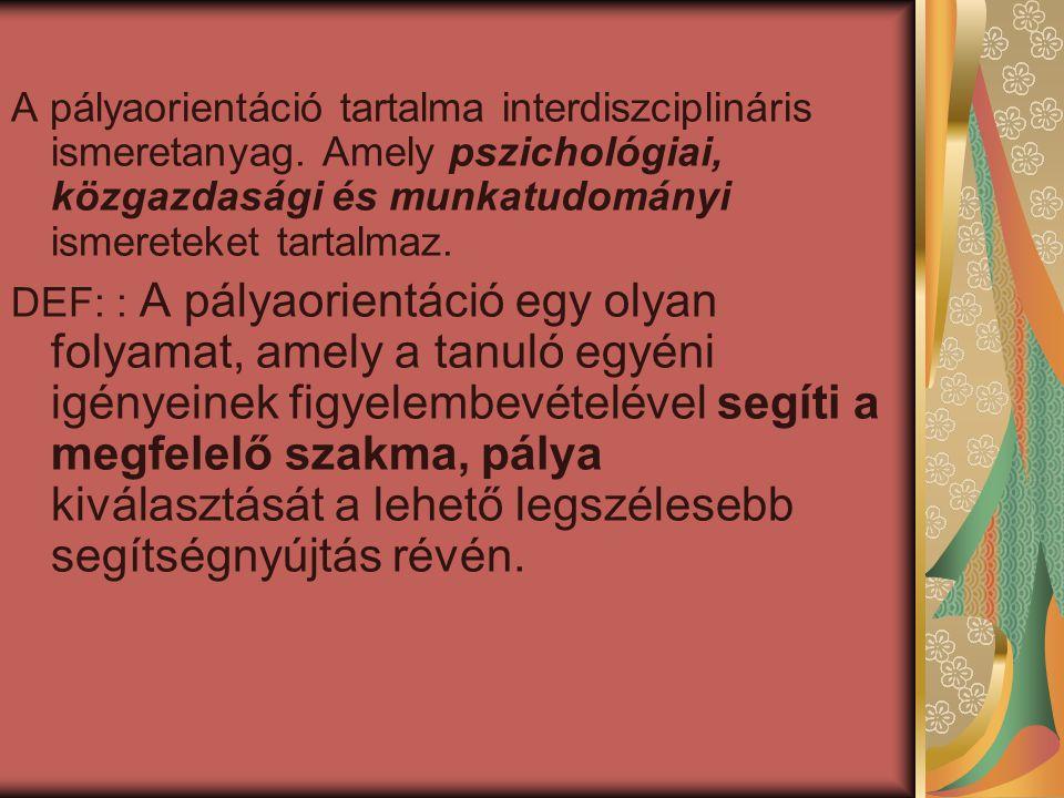 A pályaorientáció tartalma interdiszciplináris ismeretanyag. Amely pszichológiai, közgazdasági és munkatudományi ismereteket tartalmaz. DEF: : A pálya