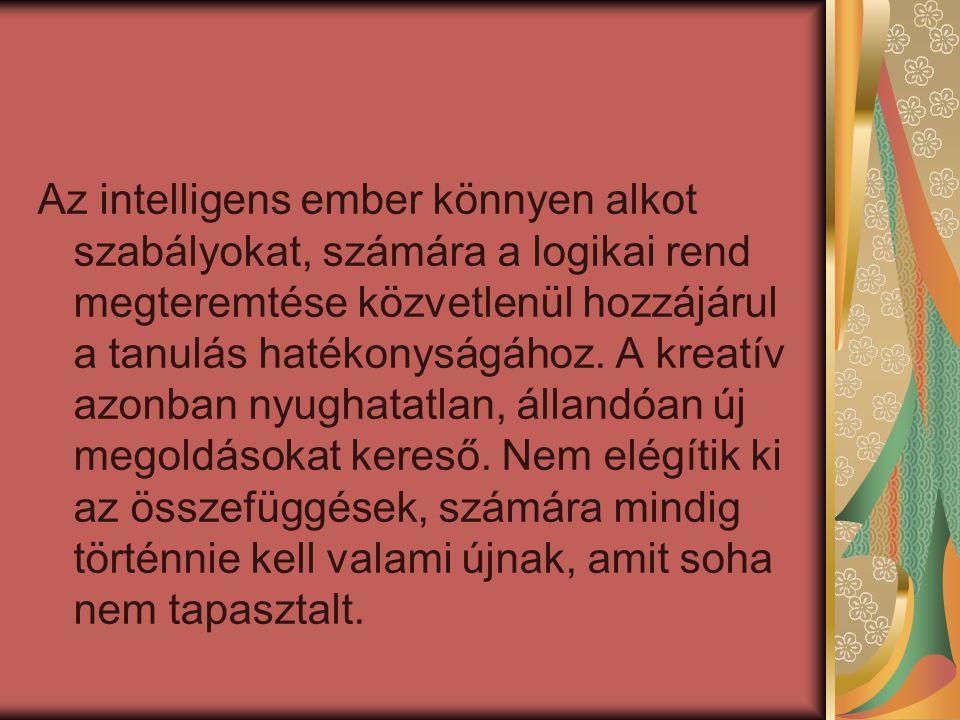 Az intelligens ember könnyen alkot szabályokat, számára a logikai rend megteremtése közvetlenül hozzájárul a tanulás hatékonyságához. A kreatív azonba