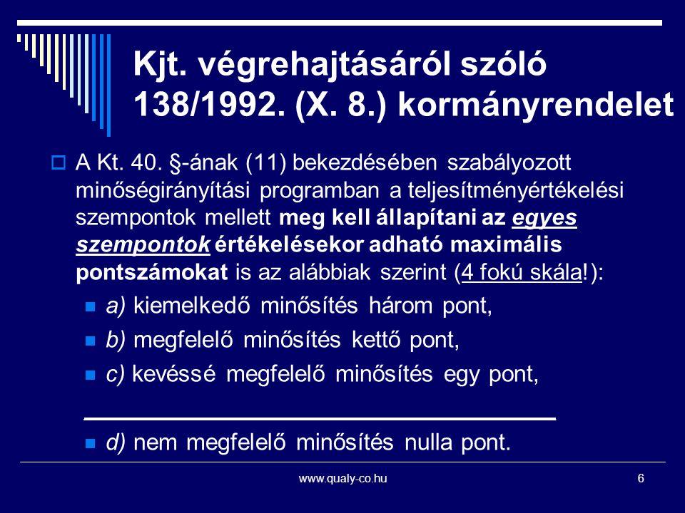 6 Kjt. végrehajtásáról szóló 138/1992. (X. 8.) kormányrendelet  A Kt. 40. §-ának (11) bekezdésében szabályozott minőségirányítási programban a teljes