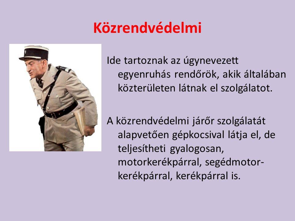 Közrendvédelmi Ide tartoznak az úgynevezett egyenruhás rendőrök, akik általában közterületen látnak el szolgálatot.