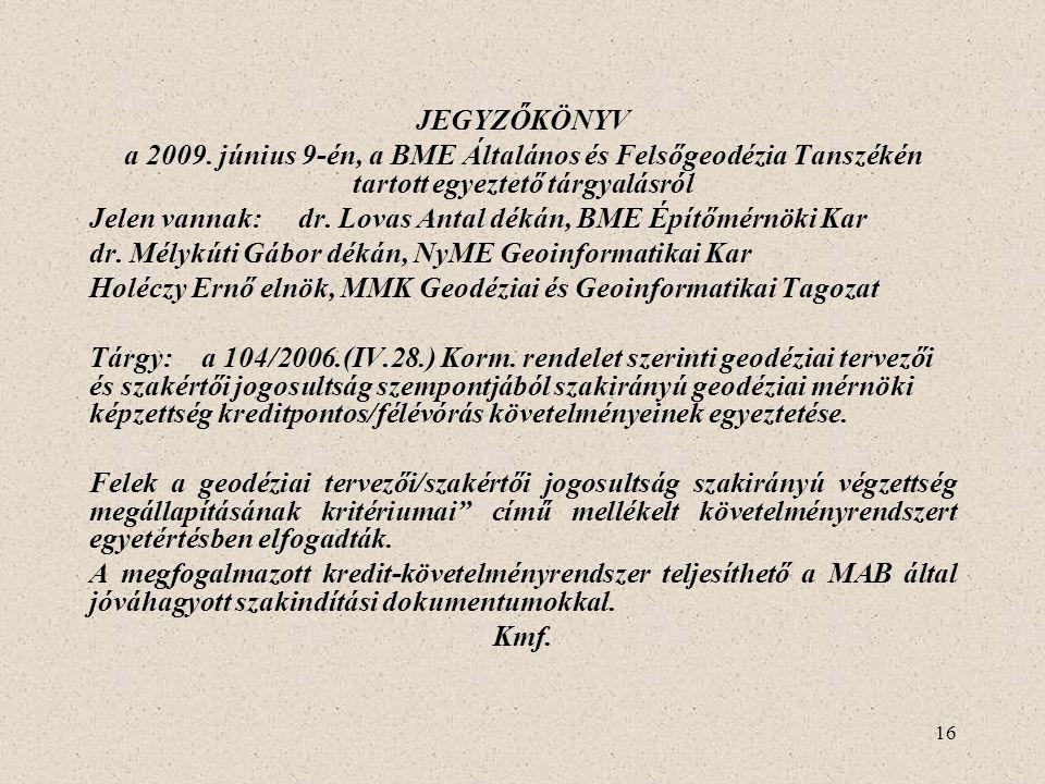 16 JEGYZŐKÖNYV a 2009. június 9-én, a BME Általános és Felsőgeodézia Tanszékén tartott egyeztető tárgyalásról Jelen vannak:dr. Lovas Antal dékán, BME