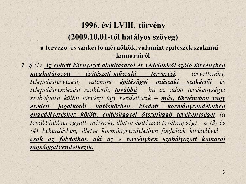 3 1996. évi LVIII. törvény (2009.10.01-től hatályos szöveg) a tervező- és szakértő mérnökök, valamint építészek szakmai kamaráiról 1. § (1) Az épített