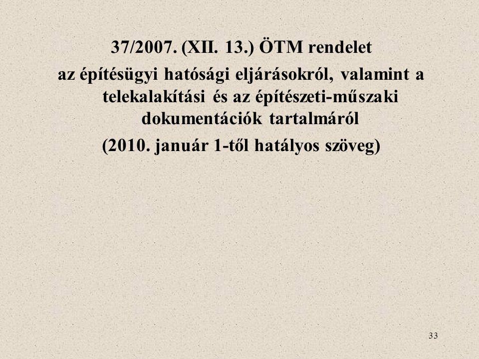 33 37/2007. (XII. 13.) ÖTM rendelet az építésügyi hatósági eljárásokról, valamint a telekalakítási és az építészeti-műszaki dokumentációk tartalmáról