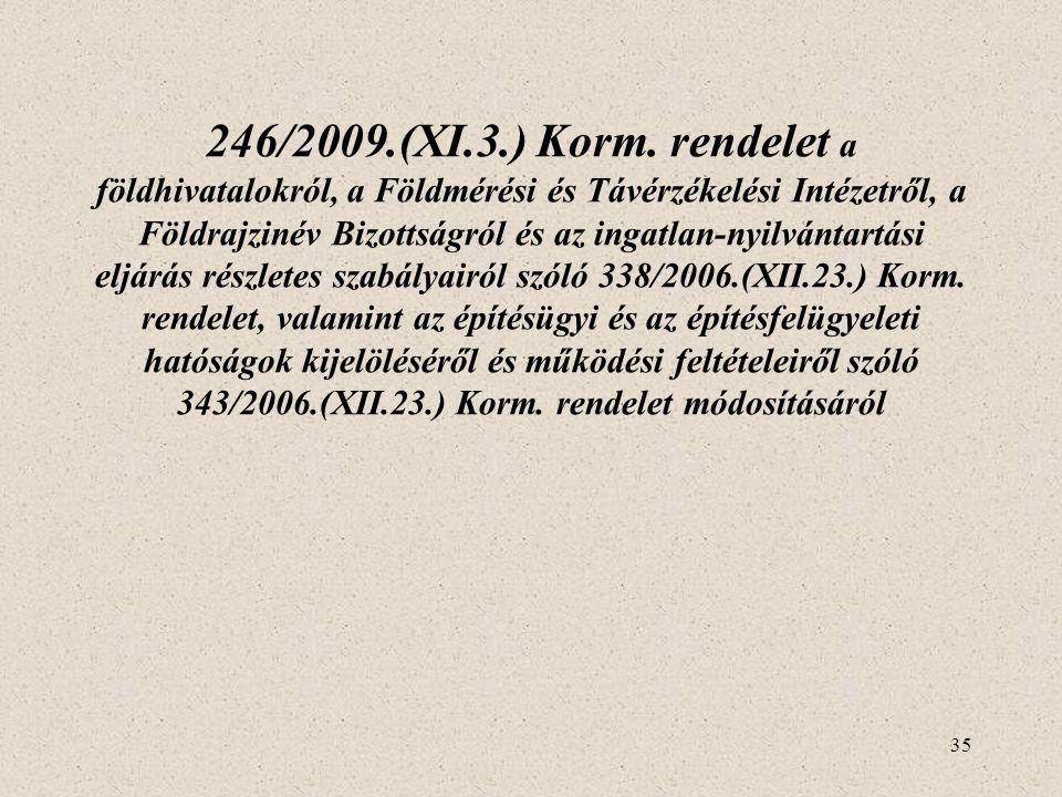 35 246/2009.(XI.3.) Korm. rendelet a földhivatalokról, a Földmérési és Távérzékelési Intézetről, a Földrajzinév Bizottságról és az ingatlan-nyilvántar