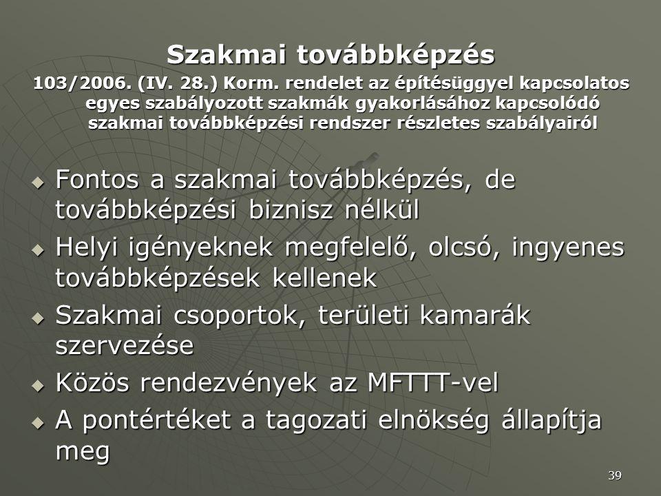 39 Szakmai továbbképzés 103/2006. (IV. 28.) Korm. rendelet az építésüggyel kapcsolatos egyes szabályozott szakmák gyakorlásához kapcsolódó szakmai tov