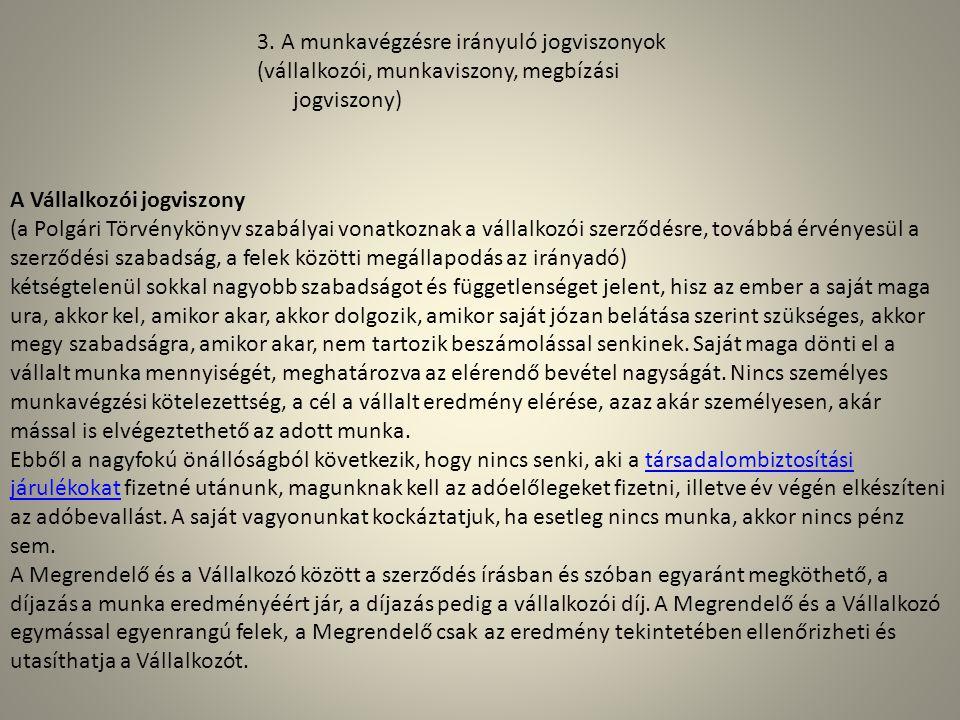3. A munkavégzésre irányuló jogviszonyok (vállalkozói, munkaviszony, megbízási jogviszony) A Vállalkozói jogviszony (a Polgári Törvénykönyv szabályai