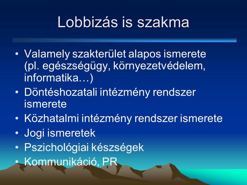 Lobbizás is szakma •Valamely szakterület alapos ismerete (pl.