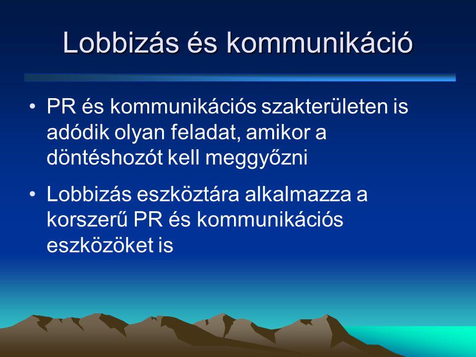 Lobbizás és kommunikáció •PR és kommunikációs szakterületen is adódik olyan feladat, amikor a döntéshozót kell meggyőzni •Lobbizás eszköztára alkalmazza a korszerű PR és kommunikációs eszközöket is