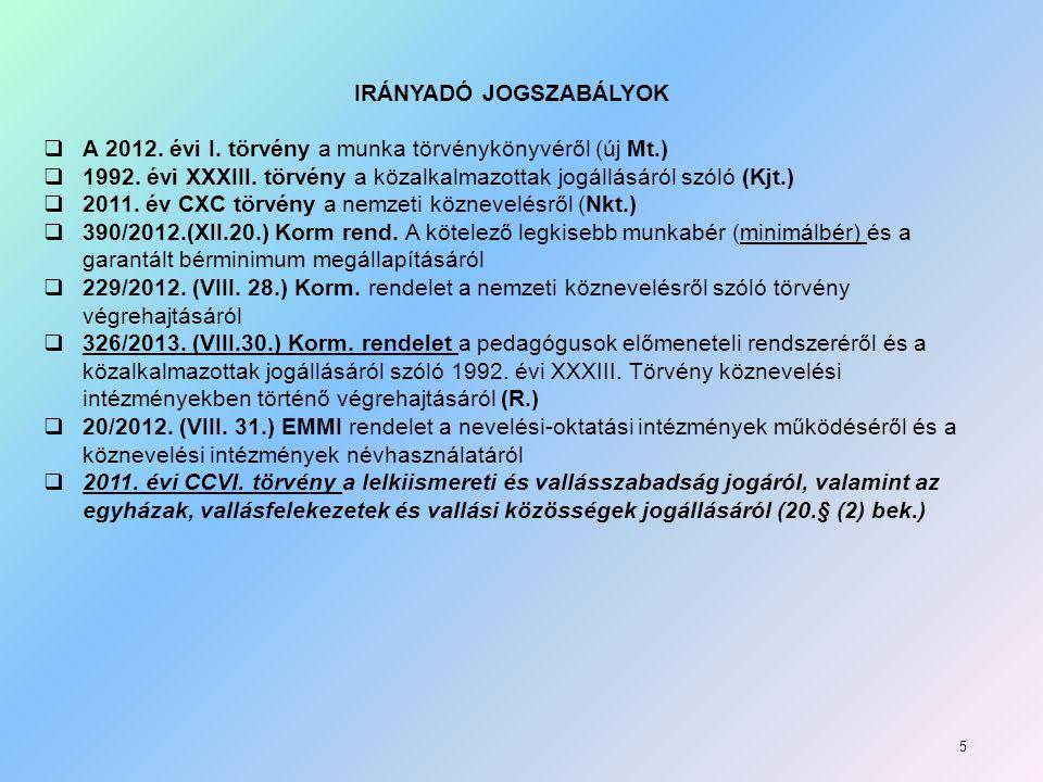 IRÁNYADÓ JOGSZABÁLYOK  A 2012.évi I. törvény a munka törvénykönyvéről (új Mt.)  1992.