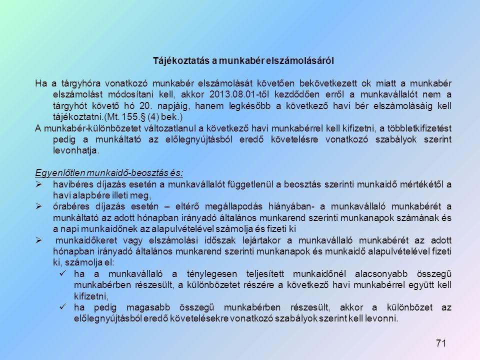 Tájékoztatás a munkabér elszámolásáról Ha a tárgyhóra vonatkozó munkabér elszámolását követően bekövetkezett ok miatt a munkabér elszámolást módosítani kell, akkor 2013.08.01-től kezdődően erről a munkavállalót nem a tárgyhót követő hó 20.