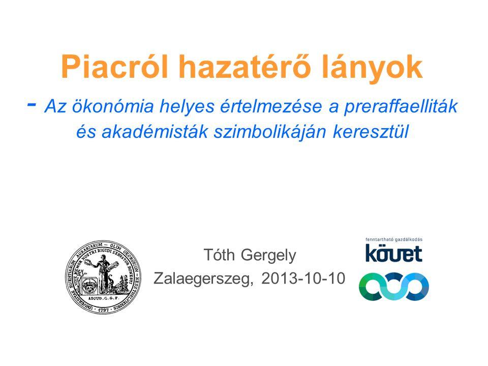- Az ökonómia helyes értelmezése a preraffaelliták és akadémisták szimbolikáján keresztül Tóth Gergely Zalaegerszeg, 2013-10-10 Piacról hazatérő lányok