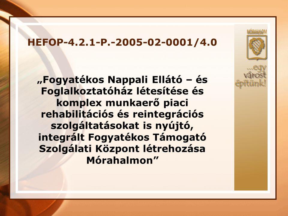 HEFOP-4.2.1-P.-2005-02-0001/4.0 Projekt megvalósításának helyszíne: Dél-alföldi Régió, Homokháti Kistérség, Mórahalom A szerződő hatóságtól elnyert támogatás összege: 87.441.000 Ft Saját erő összege: 8.000.000 Ft