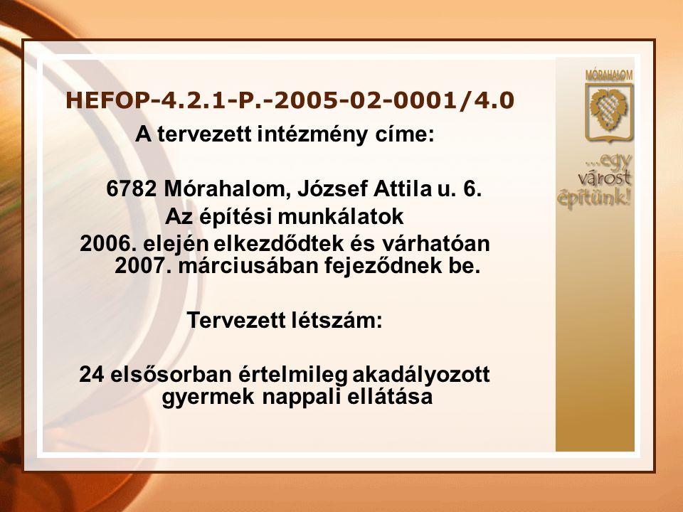 HEFOP-4.2.1-P.-2005-02-0001/4.0 A tervezett intézmény címe: 6782 Mórahalom, József Attila u. 6. Az építési munkálatok 2006. elején elkezdődtek és várh