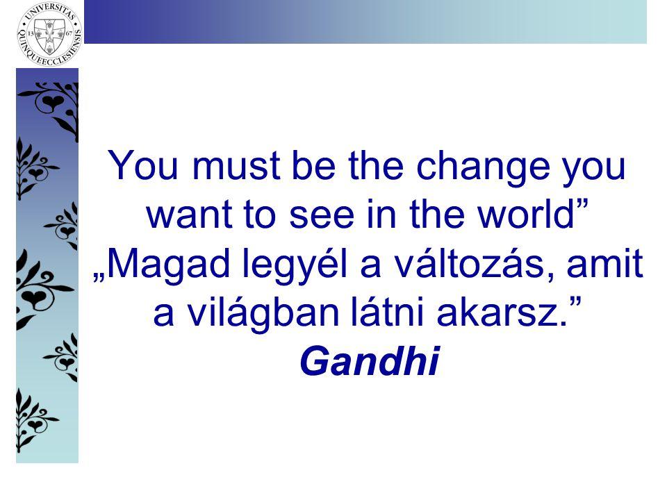 "You must be the change you want to see in the world ""Magad legyél a változás, amit a világban látni akarsz. Gandhi"