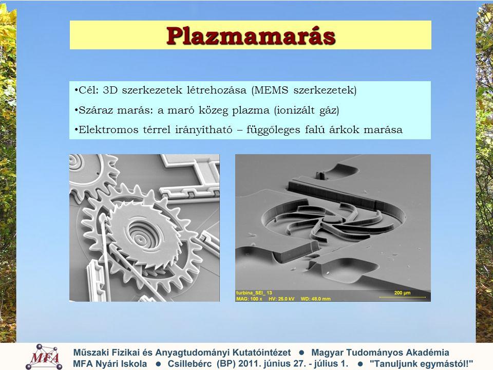 Plazmamarás • Cél: 3D szerkezetek létrehozása (MEMS szerkezetek) • Száraz marás: a maró közeg plazma (ionizált gáz) • Elektromos térrel irányítható – függőleges falú árkok marása