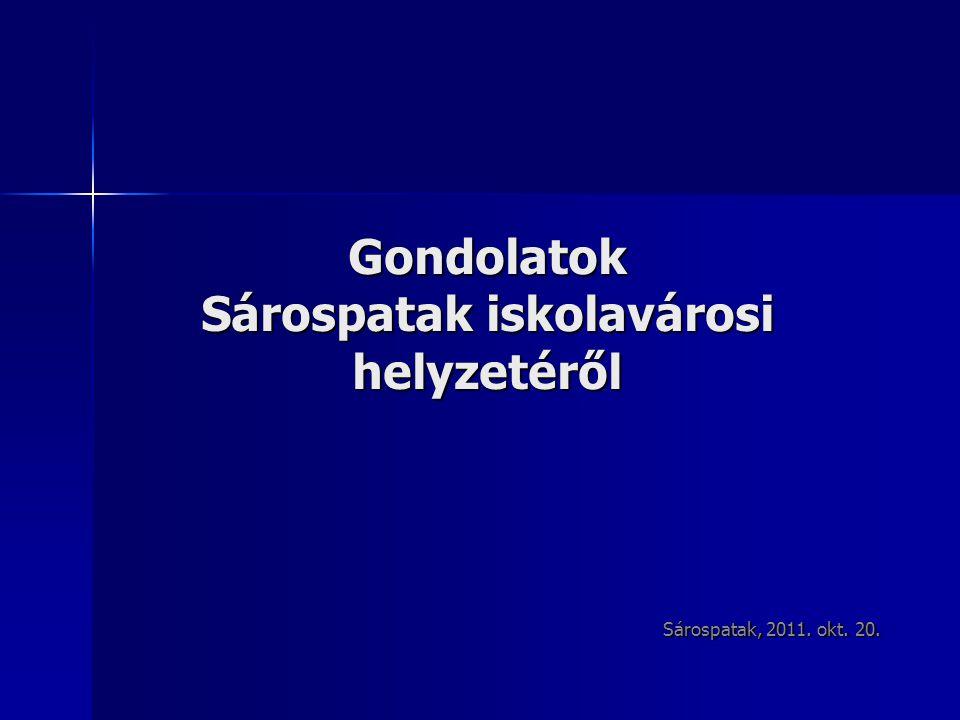 Gondolatok Sárospatak iskolavárosi helyzetéről Sárospatak, 2011. okt. 20.