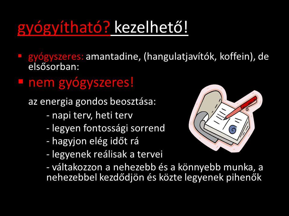 gyógyítható? kezelhető!  gyógyszeres: amantadine, (hangulatjavítók, koffein), de elsősorban:  nem gyógyszeres! az energia gondos beosztása: - napi t